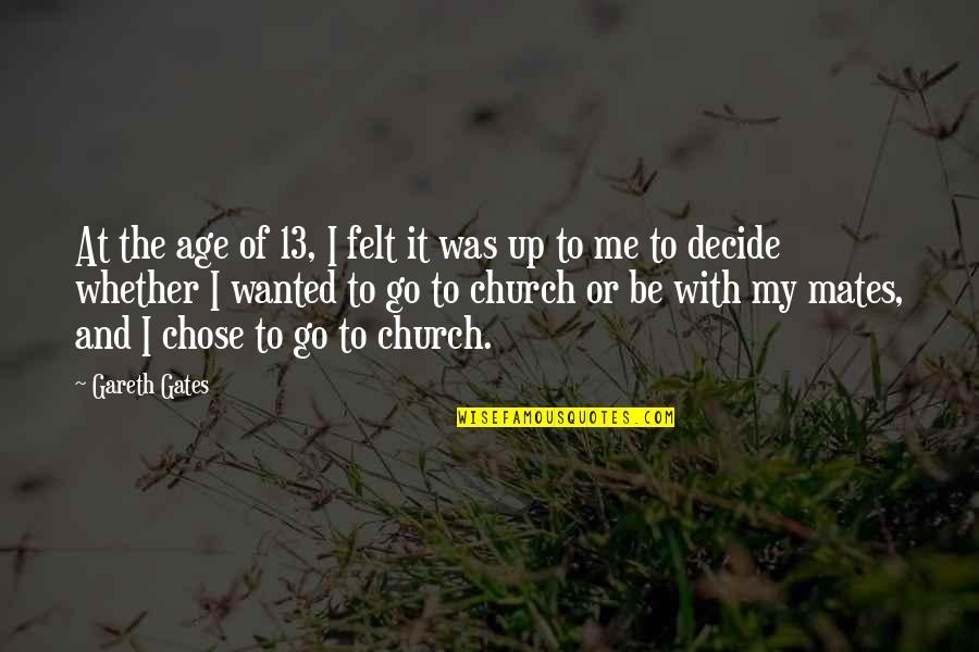 Straka Quotes By Gareth Gates: At the age of 13, I felt it