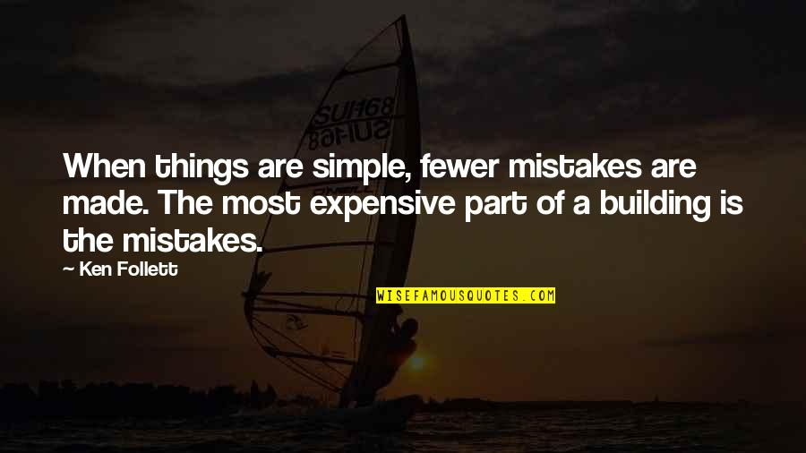 Straka Quotes By Ken Follett: When things are simple, fewer mistakes are made.