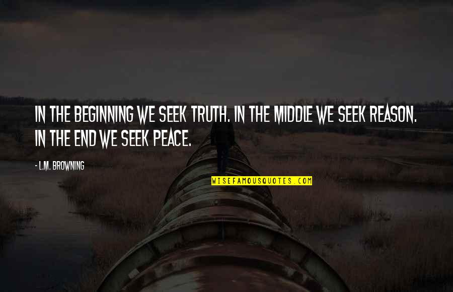 Straka Quotes By L.M. Browning: In the beginning we seek truth. In the