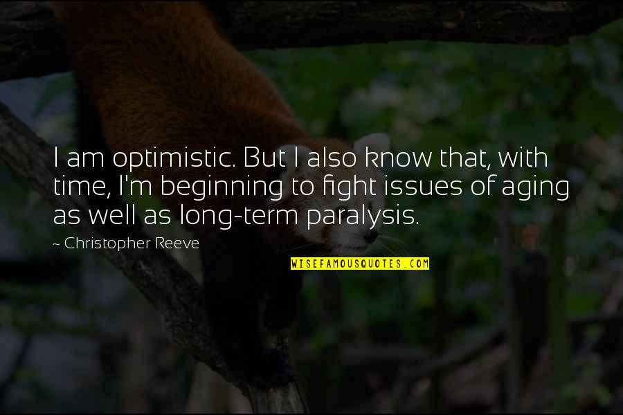 Strange But Meaningful Quotes By Christopher Reeve: I am optimistic. But I also know that,