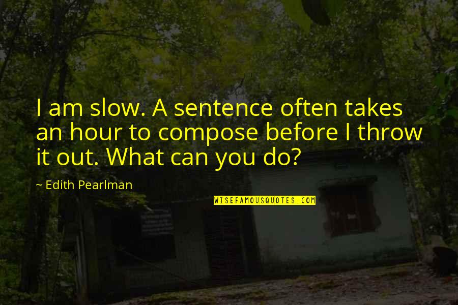 Strange But Meaningful Quotes By Edith Pearlman: I am slow. A sentence often takes an