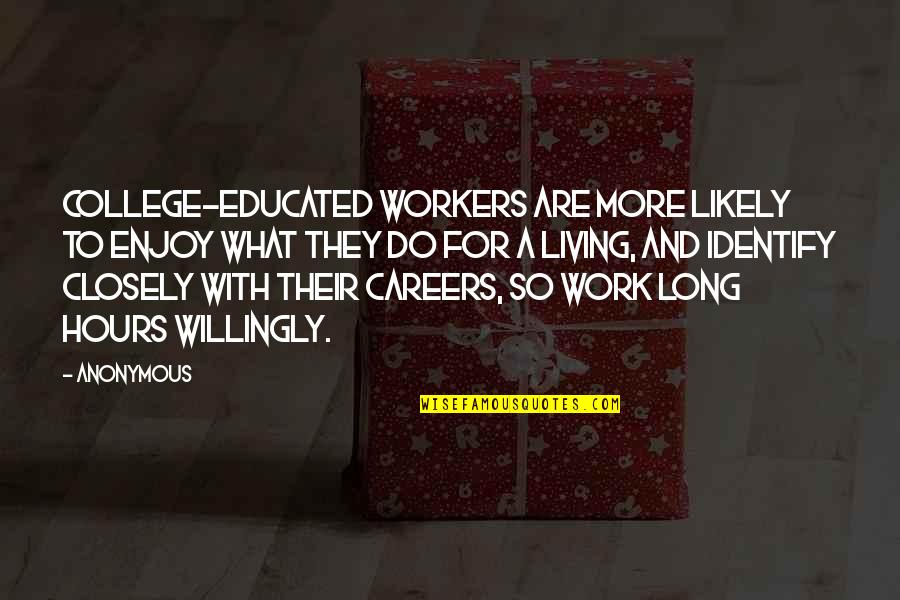 Strange But True Love Quotes By Anonymous: college-educated workers are more likely to enjoy what