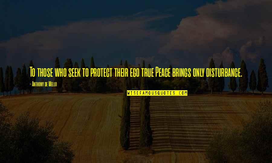 Strange But True Love Quotes By Anthony De Mello: To those who seek to protect their ego