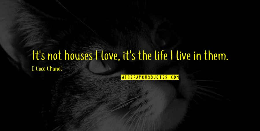 Strange But True Love Quotes By Coco Chanel: It's not houses I love, it's the life