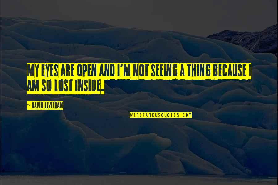 Strange But True Love Quotes By David Levithan: My eyes are open and I'm not seeing