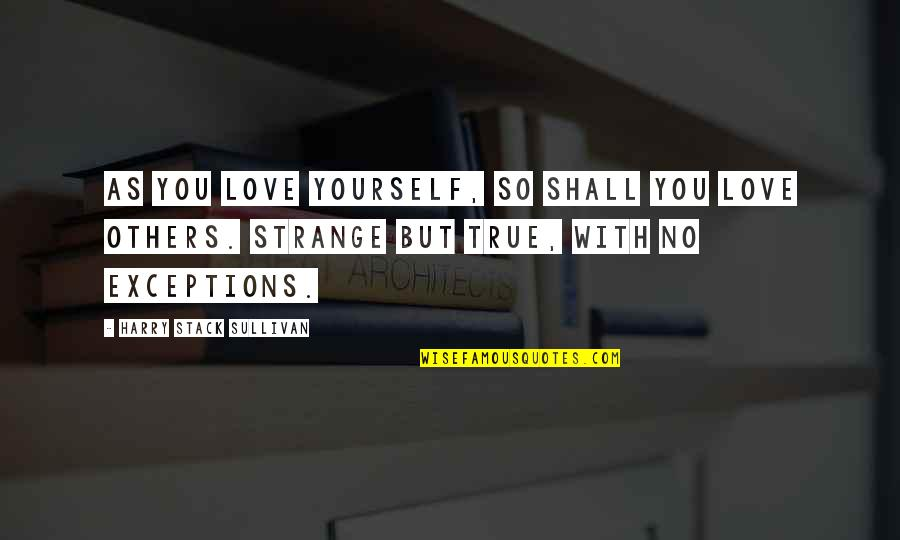 Strange But True Love Quotes By Harry Stack Sullivan: As you love yourself, so shall you love