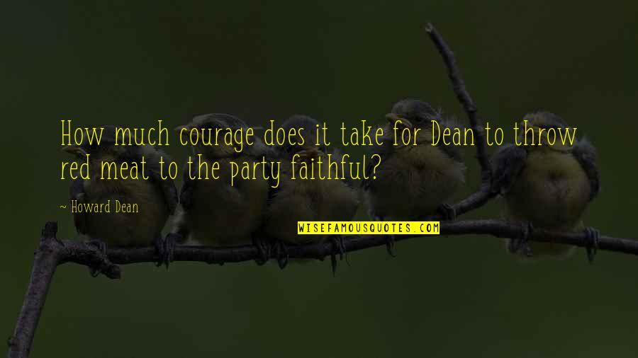 Strange But True Love Quotes By Howard Dean: How much courage does it take for Dean