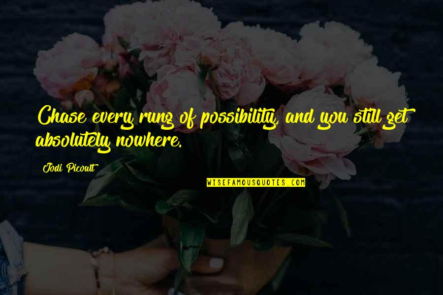 Strange But True Love Quotes By Jodi Picoult: Chase every rung of possibility, and you still