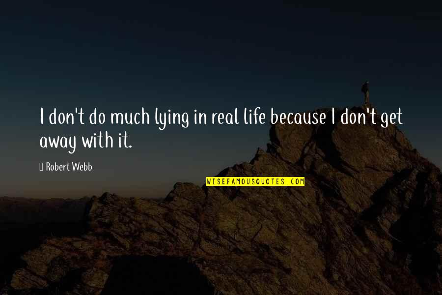 Strange But True Love Quotes By Robert Webb: I don't do much lying in real life