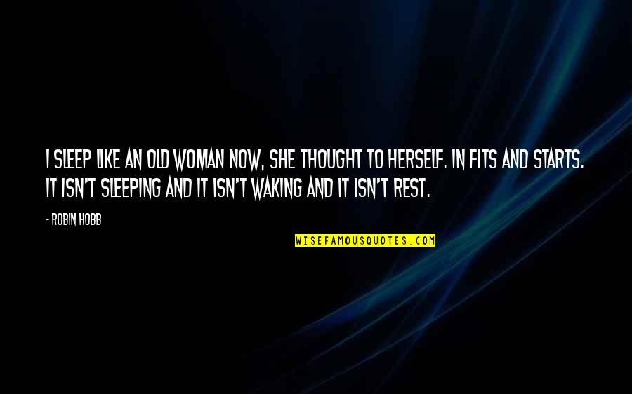 Strange But True Love Quotes By Robin Hobb: I sleep like an old woman now, she