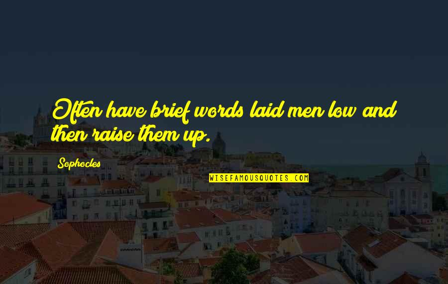 Strange But True Love Quotes By Sophocles: Often have brief words laid men low and