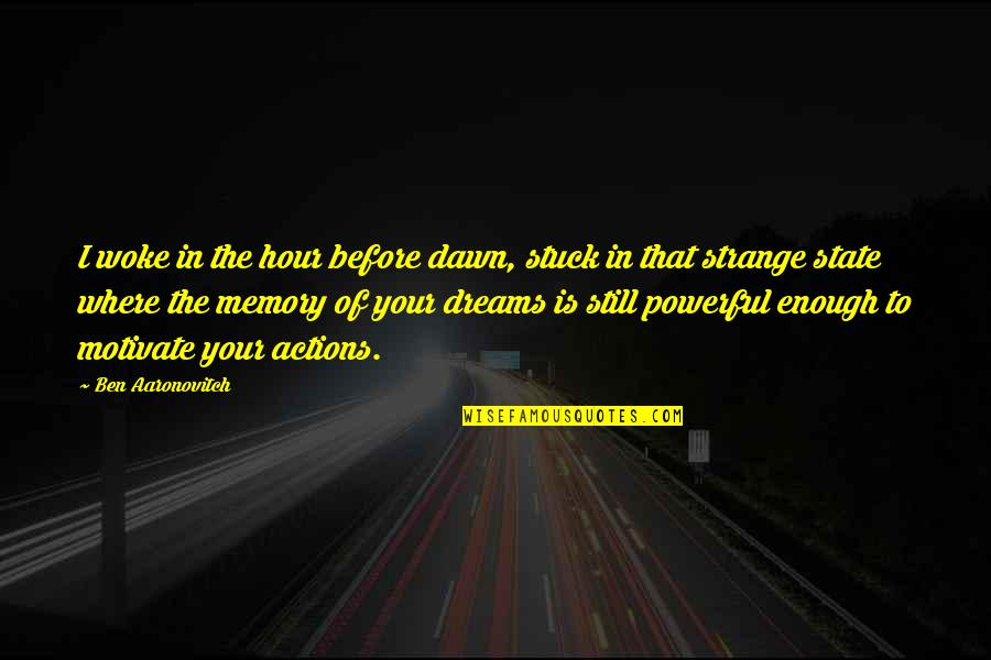 Strange Dreams Quotes By Ben Aaronovitch: I woke in the hour before dawn, stuck