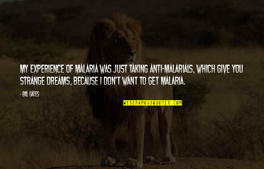 Strange Dreams Quotes By Bill Gates: My experience of malaria was just taking anti-malarials,