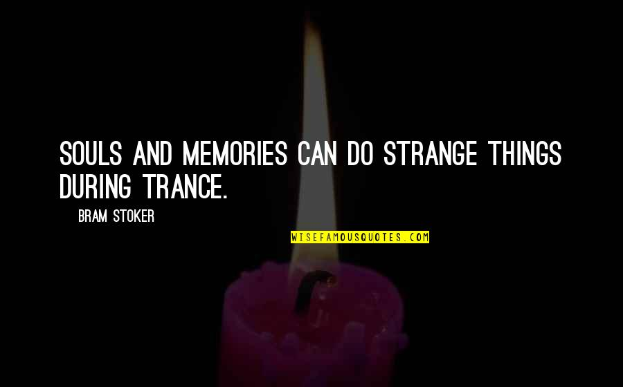 Strange Dreams Quotes By Bram Stoker: Souls and memories can do strange things during