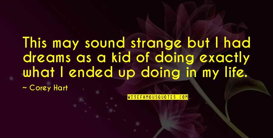Strange Dreams Quotes By Corey Hart: This may sound strange but I had dreams