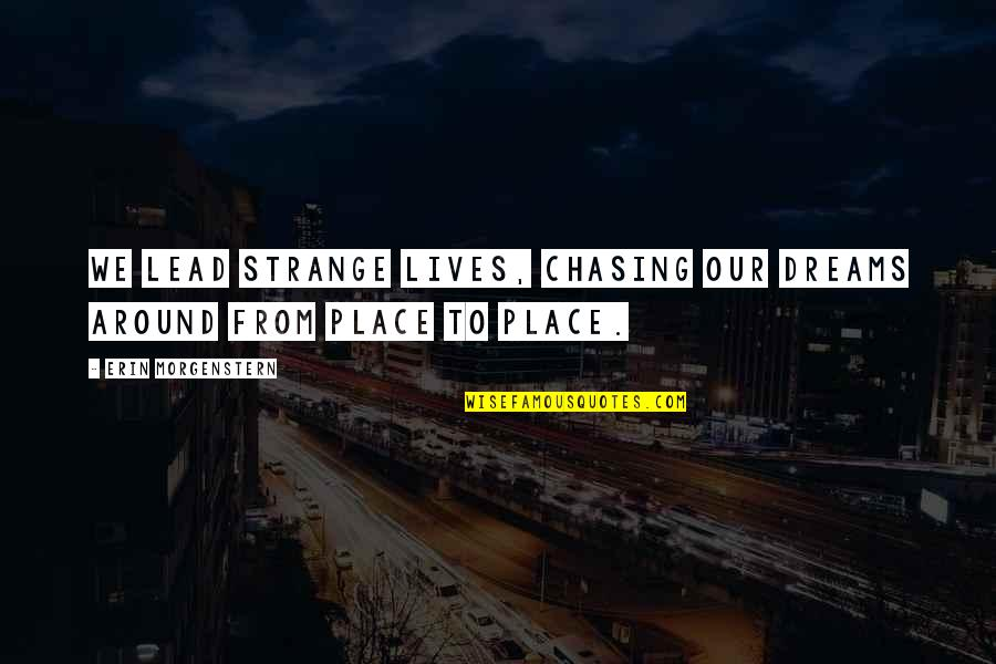 Strange Dreams Quotes By Erin Morgenstern: We lead strange lives, chasing our dreams around