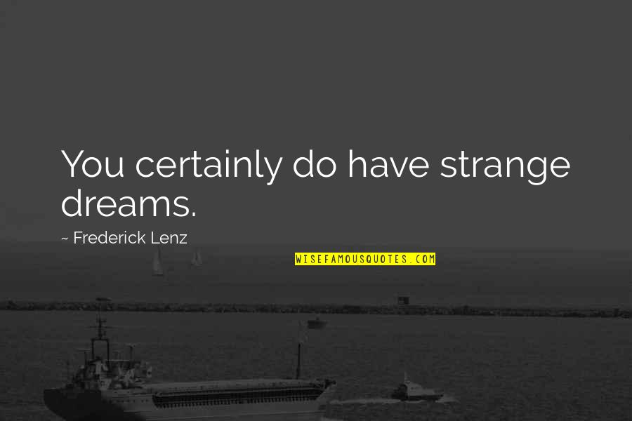 Strange Dreams Quotes By Frederick Lenz: You certainly do have strange dreams.