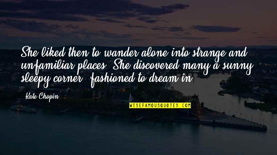 Strange Dreams Quotes By Kate Chopin: She liked then to wander alone into strange