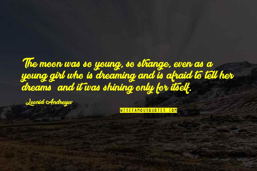 Strange Dreams Quotes By Leonid Andreyev: The moon was so young, so strange, even