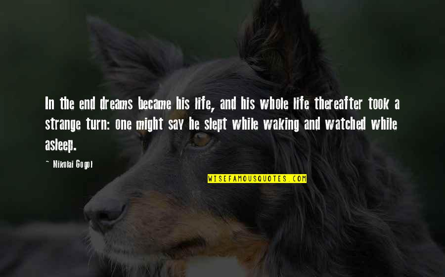Strange Dreams Quotes By Nikolai Gogol: In the end dreams became his life, and