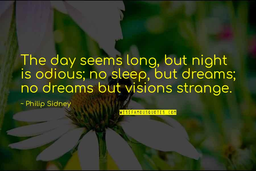Strange Dreams Quotes By Philip Sidney: The day seems long, but night is odious;