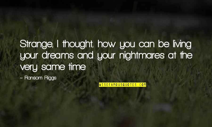 Strange Dreams Quotes By Ransom Riggs: Strange, I thought, how you can be living
