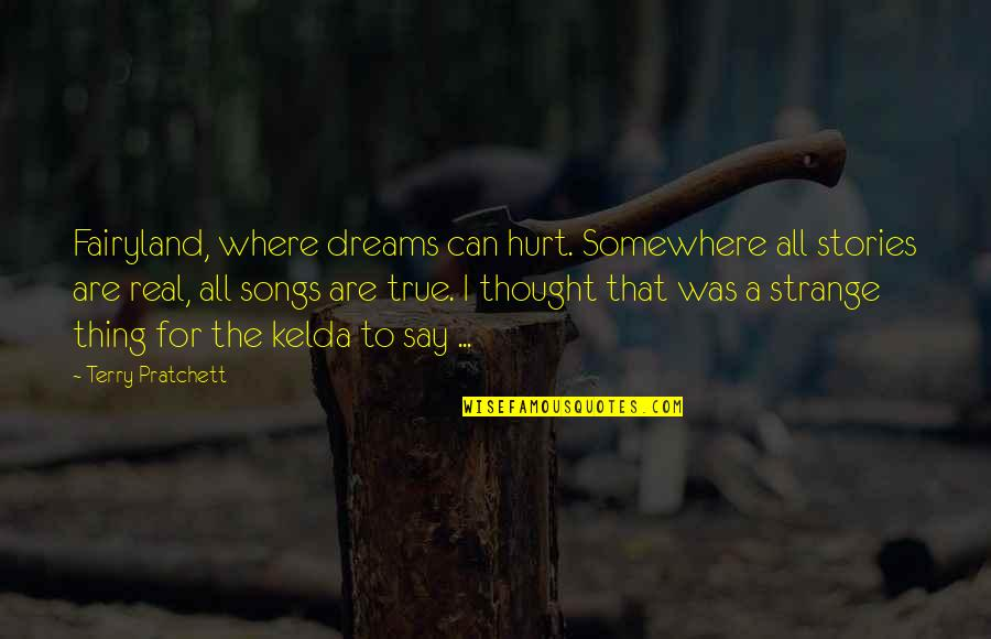 Strange Dreams Quotes By Terry Pratchett: Fairyland, where dreams can hurt. Somewhere all stories