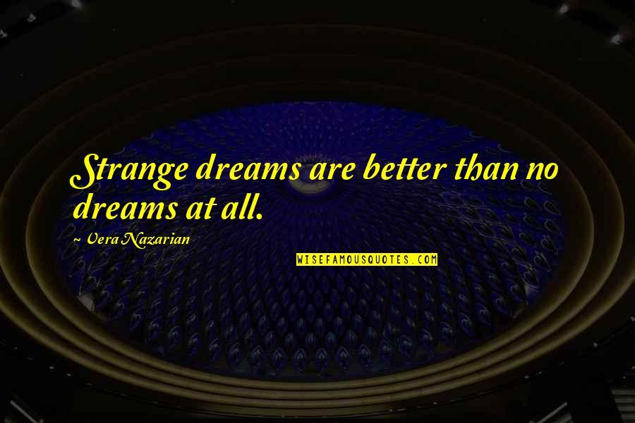 Strange Dreams Quotes By Vera Nazarian: Strange dreams are better than no dreams at