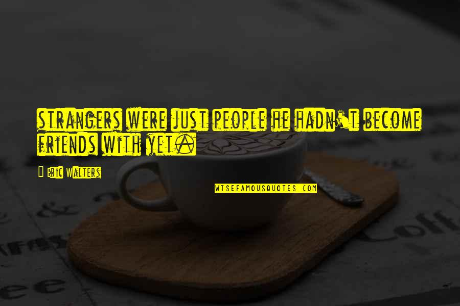 Strangers And Friends Quotes Top 76 Famous Quotes About Strangers