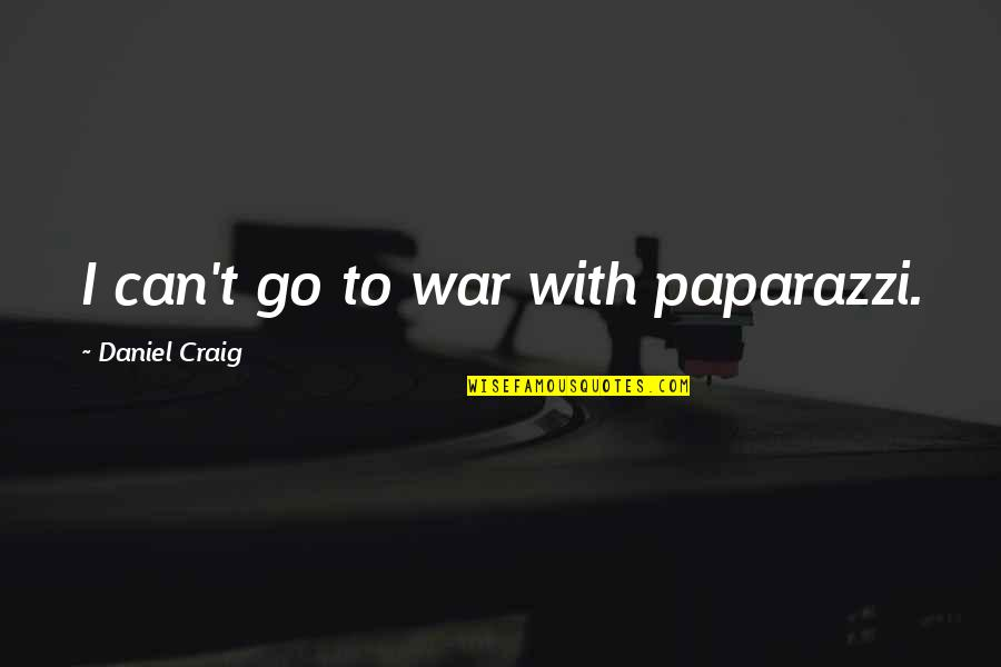 Strangers With Candy Noblet Quotes By Daniel Craig: I can't go to war with paparazzi.