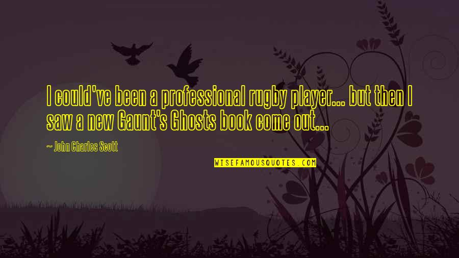 Strangers With Candy Noblet Quotes By John Charles Scott: I could've been a professional rugby player... but