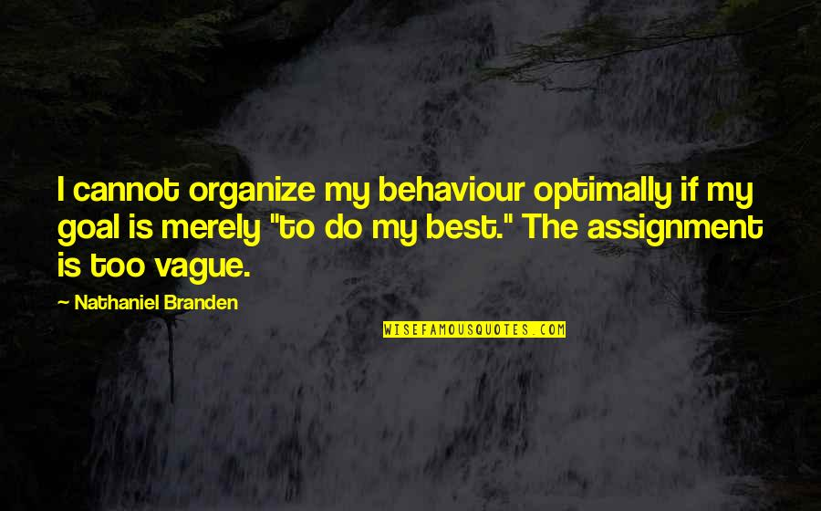 Strangers With Candy Noblet Quotes By Nathaniel Branden: I cannot organize my behaviour optimally if my