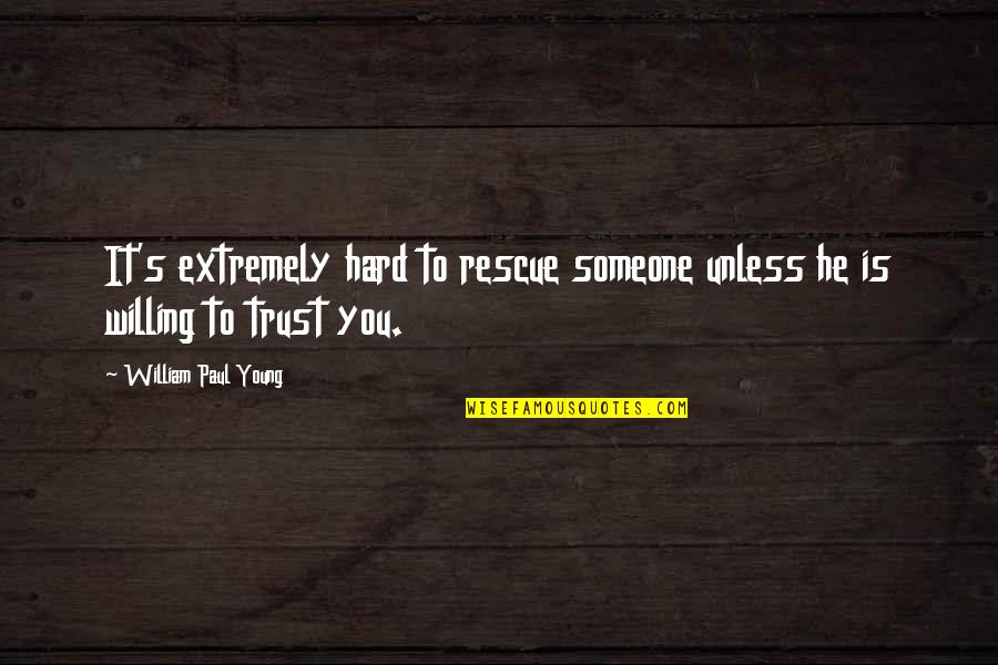 Strangest English Quotes By William Paul Young: It's extremely hard to rescue someone unless he