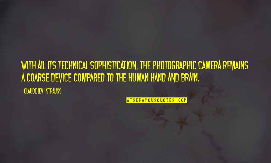 Strangest Secret Quotes By Claude Levi-Strauss: With all its technical sophistication, the photographic camera