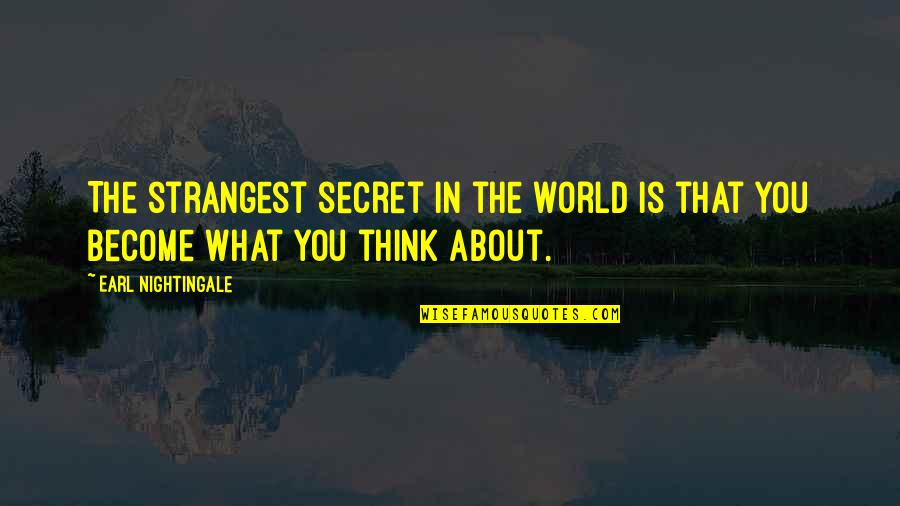 Strangest Secret Quotes By Earl Nightingale: The strangest secret in the world is that