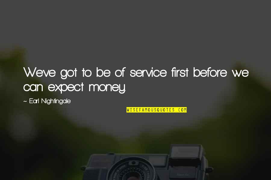 Strangest Secret Quotes By Earl Nightingale: We've got to be of service first before