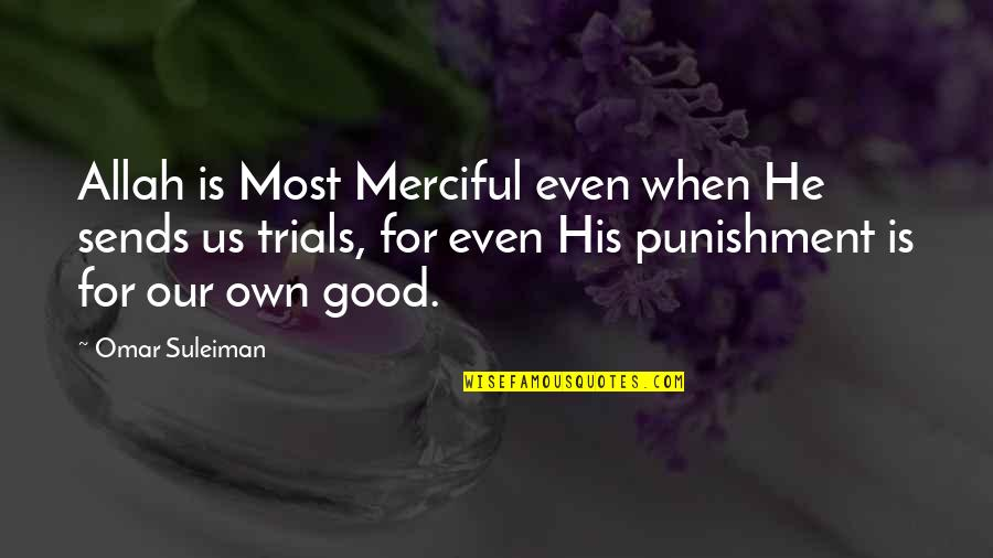 Strangest Secret Quotes By Omar Suleiman: Allah is Most Merciful even when He sends