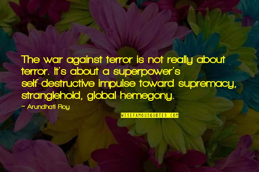 Stranglehold Quotes By Arundhati Roy: The war against terror is not really about