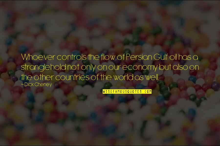 Stranglehold Quotes By Dick Cheney: Whoever controls the flow of Persian Gulf oil