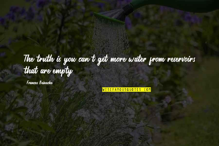 Strangleth Quotes By Frances Beinecke: The truth is you can't get more water