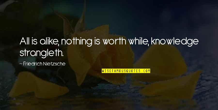 Strangleth Quotes By Friedrich Nietzsche: All is alike, nothing is worth while, knowledge