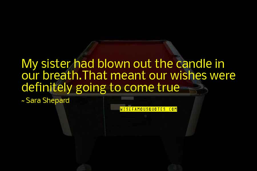 Strangleth Quotes By Sara Shepard: My sister had blown out the candle in