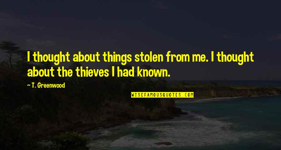 Strangleth Quotes By T. Greenwood: I thought about things stolen from me. I