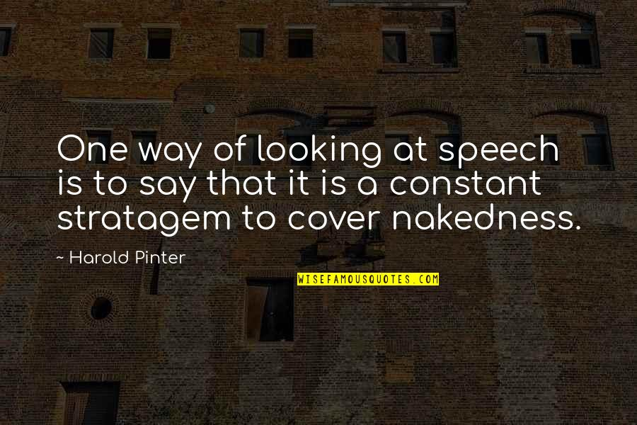 Stratagem Quotes By Harold Pinter: One way of looking at speech is to