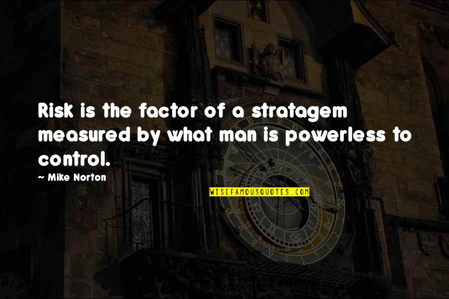 Stratagem Quotes By Mike Norton: Risk is the factor of a stratagem measured