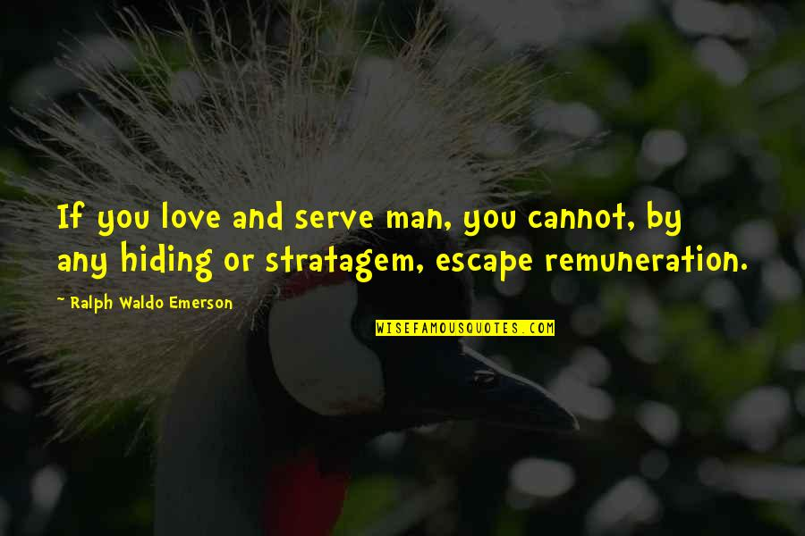 Stratagem Quotes By Ralph Waldo Emerson: If you love and serve man, you cannot,