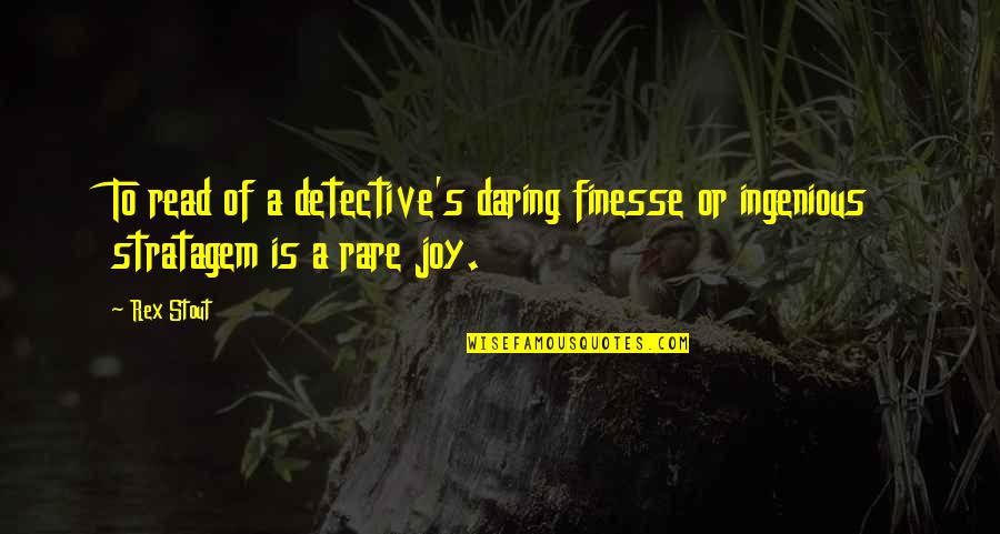 Stratagem Quotes By Rex Stout: To read of a detective's daring finesse or