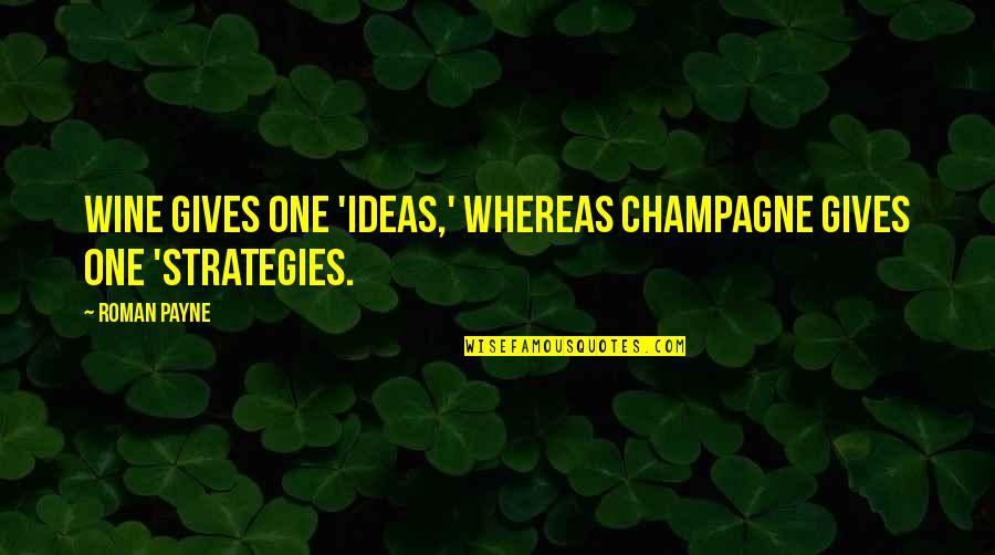 Stratagem Quotes By Roman Payne: Wine gives one 'ideas,' whereas champagne gives one