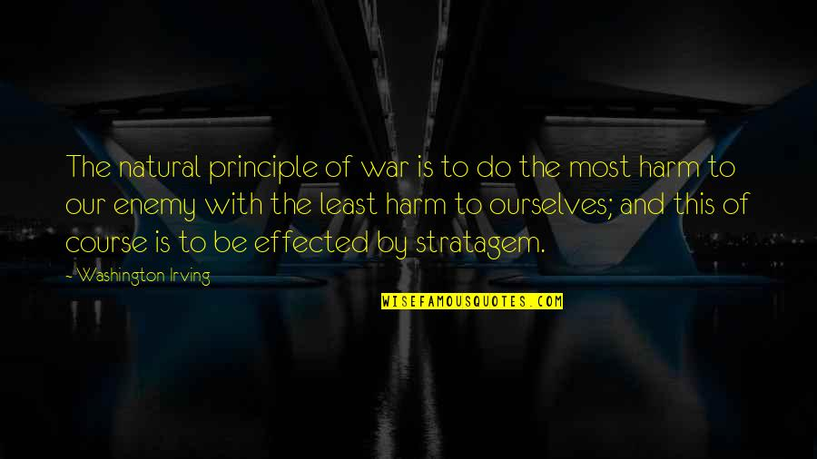 Stratagem Quotes By Washington Irving: The natural principle of war is to do