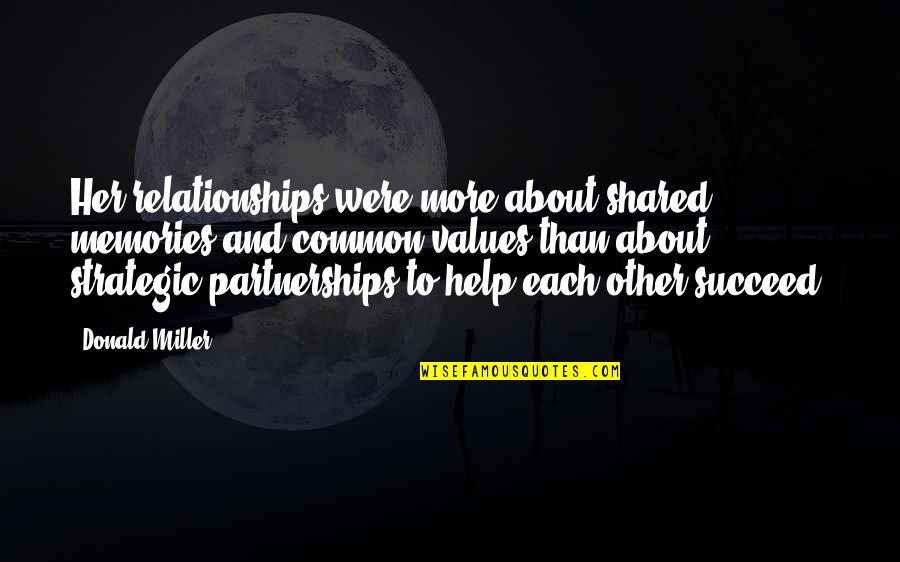 Strategic Partnerships Quotes By Donald Miller: Her relationships were more about shared memories and
